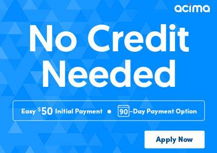 Acima - no credit needed easy $50 initial payment 90-day payment option - apply now